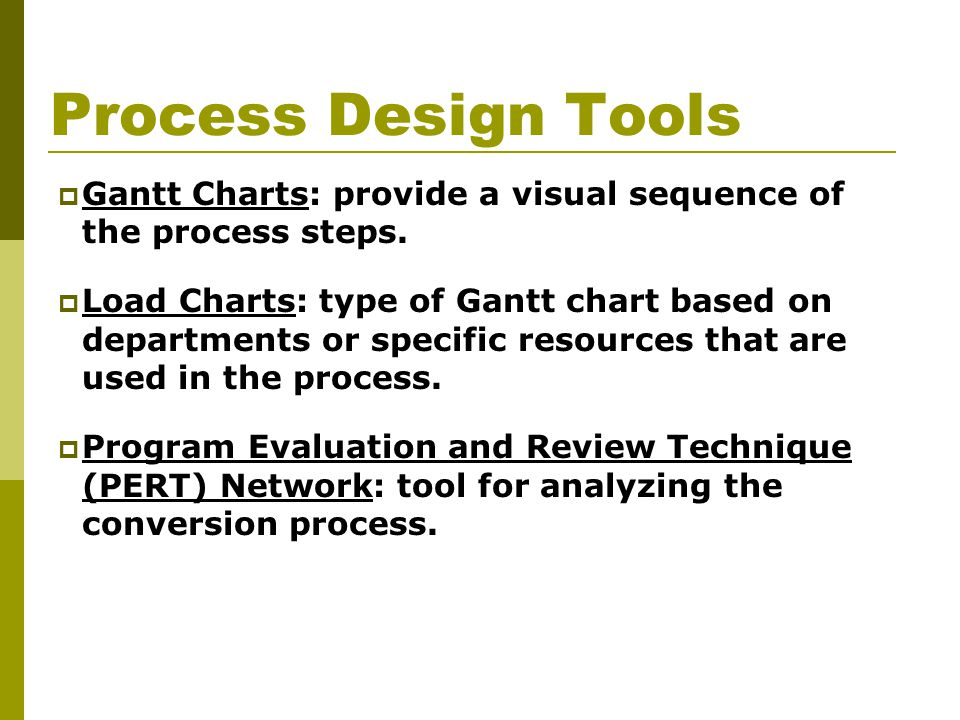 Process Design Tools  Gantt Charts: provide a visual sequence of the process steps.