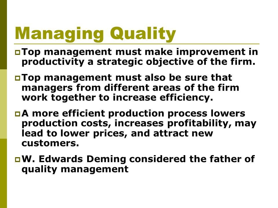 Managing Quality  Top management must make improvement in productivity a strategic objective of the firm.