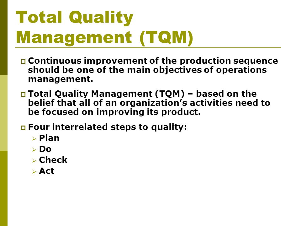 Total Quality Management (TQM)  Continuous improvement of the production sequence should be one of the main objectives of operations management.