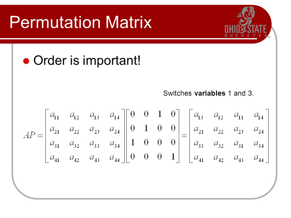 Permutation Matrix Order is important! Switches variables 1 and 3.