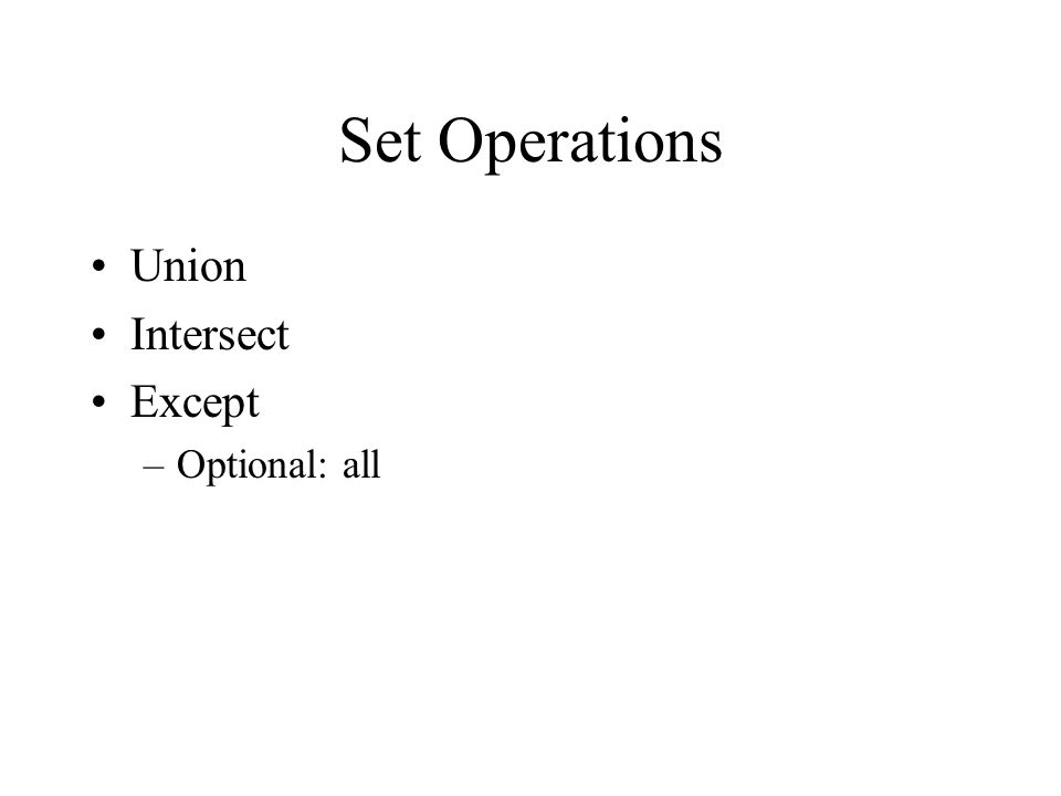 Set Operations Union Intersect Except –Optional: all