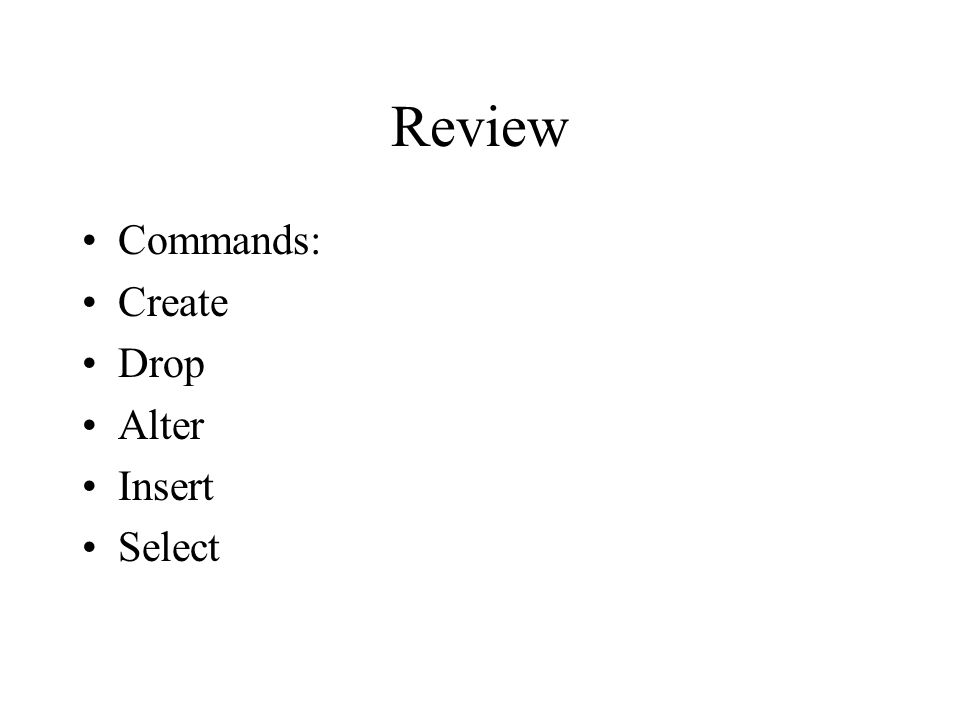 Review Commands: Create Drop Alter Insert Select