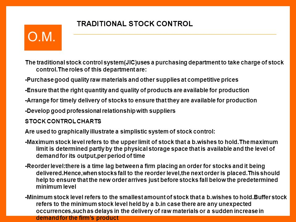O.M. The traditional stock control system(JIC)uses a purchasing department to take charge of stock control.The roles of this department are: -Purchase