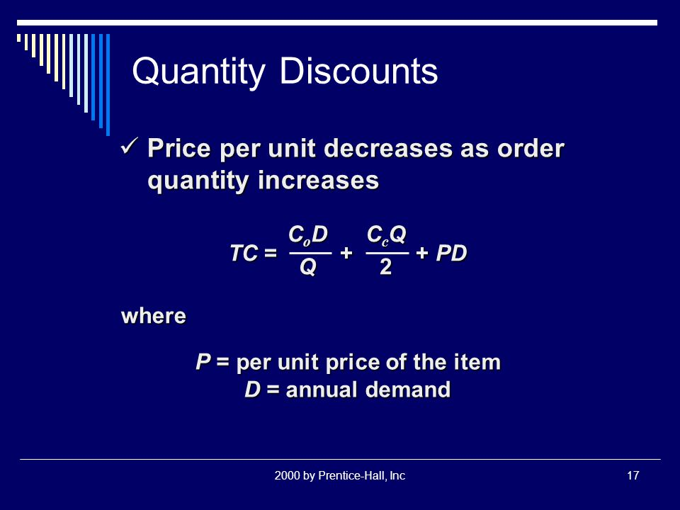2000 by Prentice-Hall, Inc17 Quantity Discounts Price per unit decreases as order quantity increases Price per unit decreases as order quantity increa