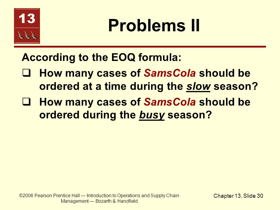 ©2006 Pearson Prentice Hall — Introduction to Operations and Supply Chain Management — Bozarth & Handfield Chapter 13, Slide 30 Problems II According