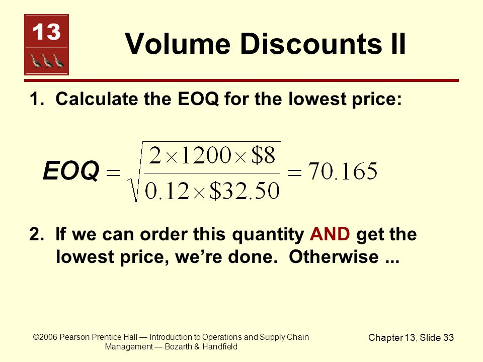 ©2006 Pearson Prentice Hall — Introduction to Operations and Supply Chain Management — Bozarth & Handfield Chapter 13, Slide 33 Volume Discounts II 1.