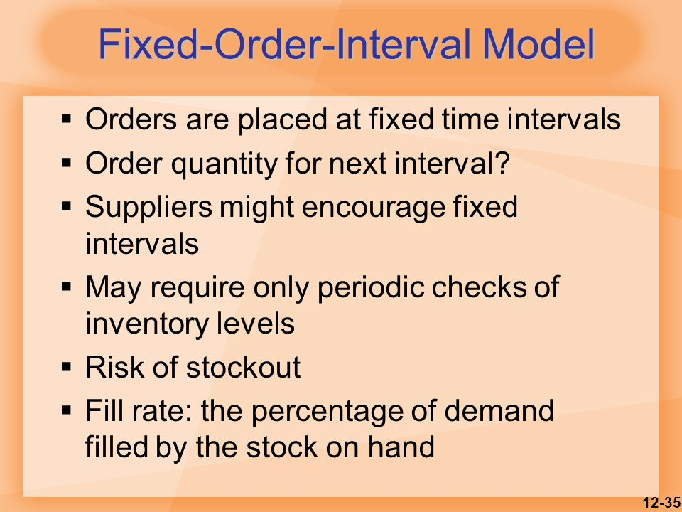 12-35  Orders are placed at fixed time intervals  Order quantity for next interval.