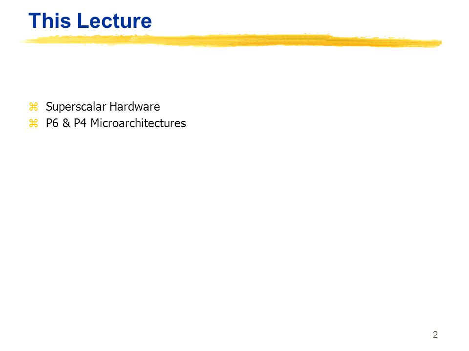 2 This Lecture zSuperscalar Hardware zP6 & P4 Microarchitectures