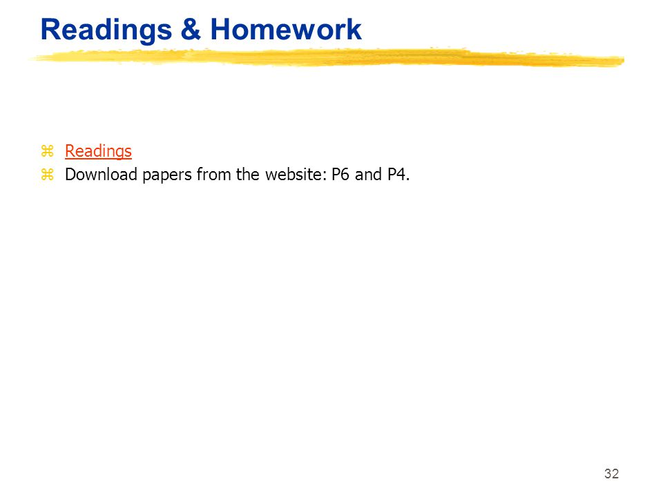 32 Readings & Homework zReadings zDownload papers from the website: P6 and P4.