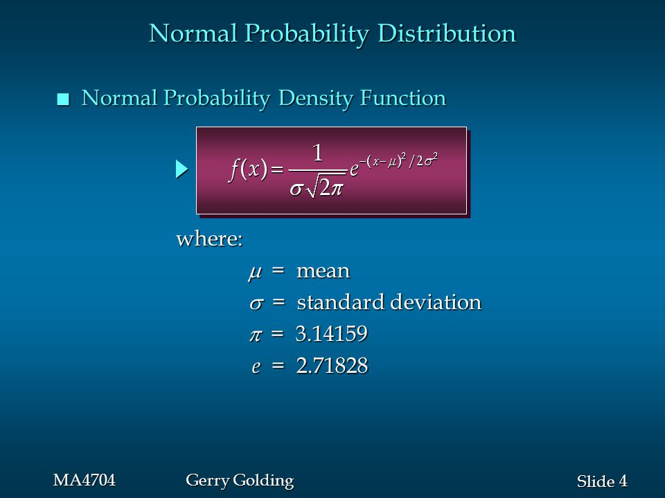 15 Slide MA4704Gerry Golding n Converting to the Standard Normal Distribution Standard Normal Probability Distribution We can think of z as a measure of the number of standard deviations x is from .