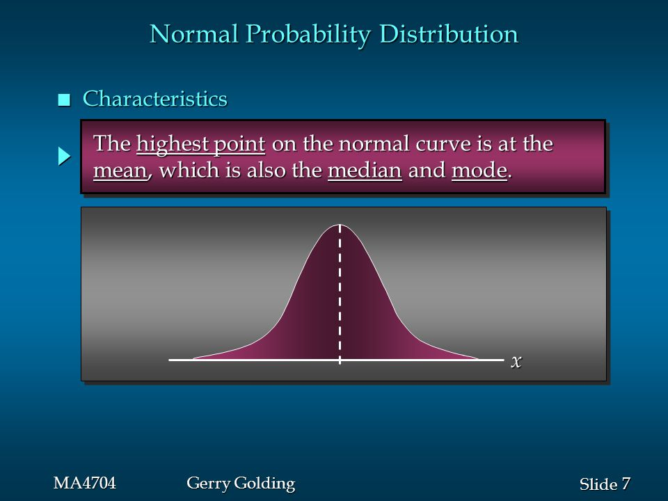 8 8 Slide MA4704Gerry Golding Normal Probability Distribution n Characteristics -10020 The mean can be any numerical value: negative, The mean can be any numerical value: negative, zero, or positive.