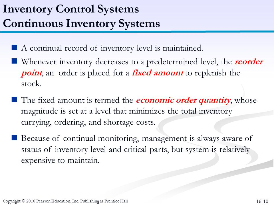 16-10 A continual record of inventory level is maintained. Whenever inventory decreases to a predetermined level, the reorder point, an order is place