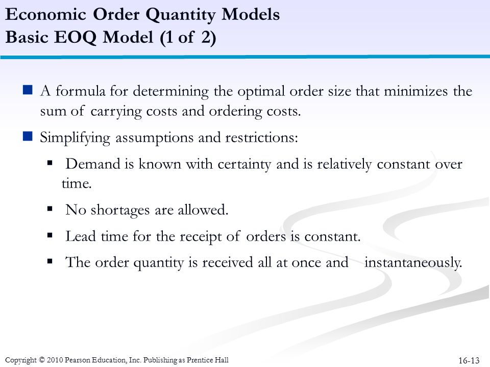 16-13 A formula for determining the optimal order size that minimizes the sum of carrying costs and ordering costs. Simplifying assumptions and restri