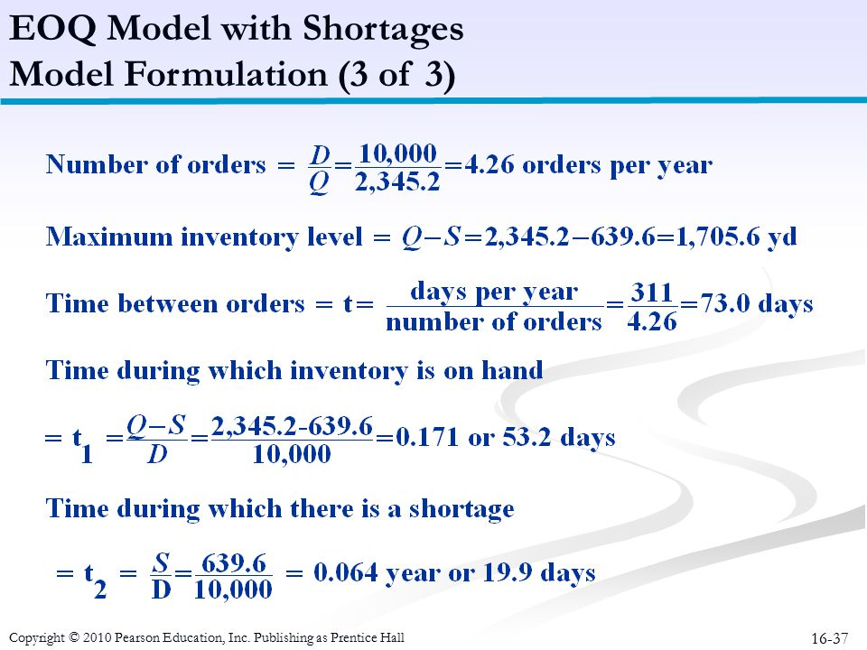 16-37 EOQ Model with Shortages Model Formulation (3 of 3) Copyright © 2010 Pearson Education, Inc. Publishing as Prentice Hall
