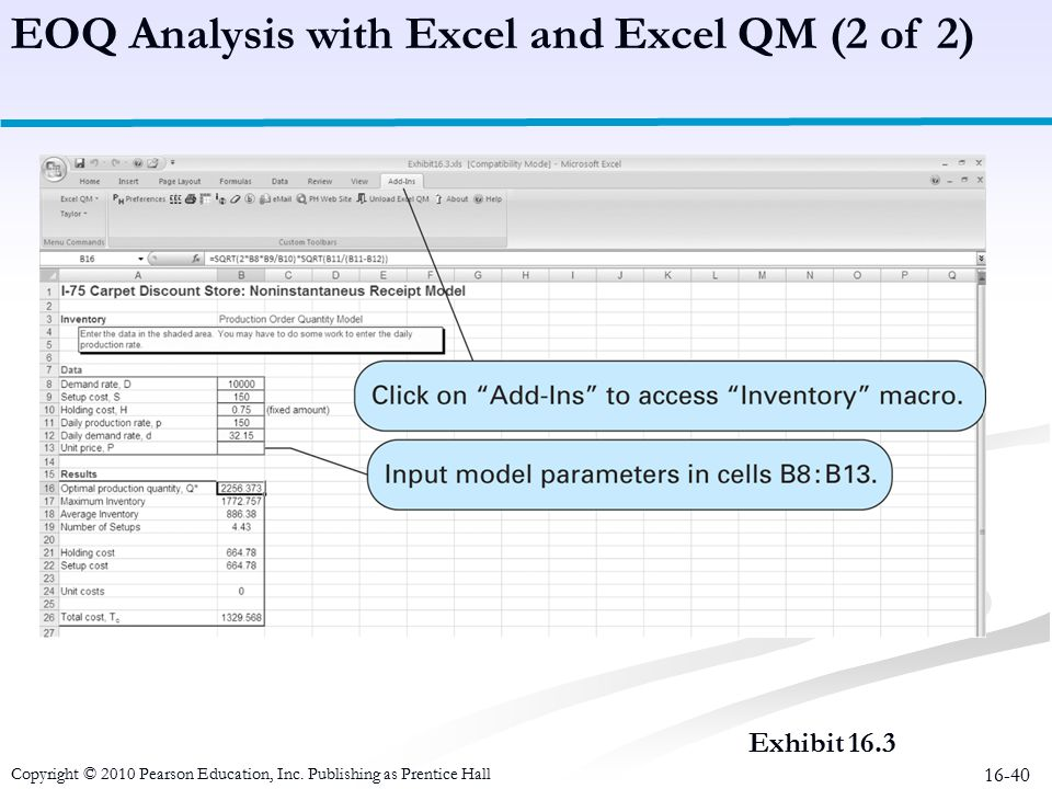 16-40 Exhibit 16.3 EOQ Analysis with Excel and Excel QM (2 of 2) Copyright © 2010 Pearson Education, Inc. Publishing as Prentice Hall