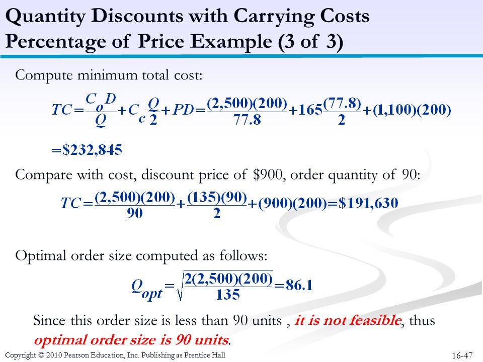 16-47 Compute minimum total cost: Compare with cost, discount price of $900, order quantity of 90: Optimal order size computed as follows: Since this