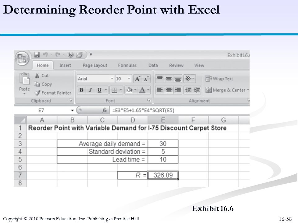 16-58 Exhibit 16.6 Determining Reorder Point with Excel Copyright © 2010 Pearson Education, Inc. Publishing as Prentice Hall