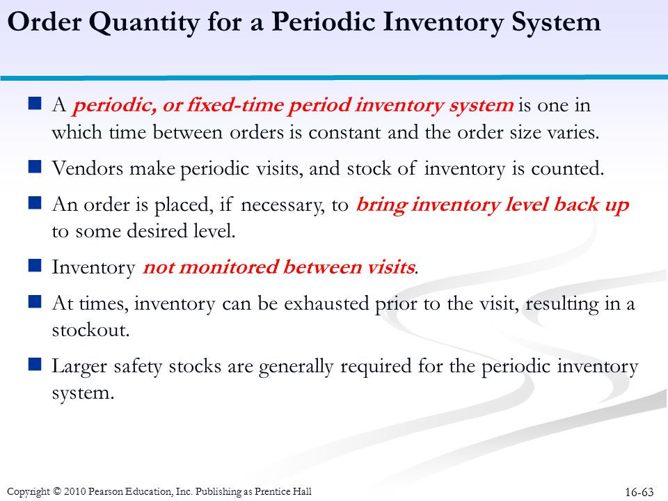 16-63 Order Quantity for a Periodic Inventory System A periodic, or fixed-time period inventory system is one in which time between orders is constant