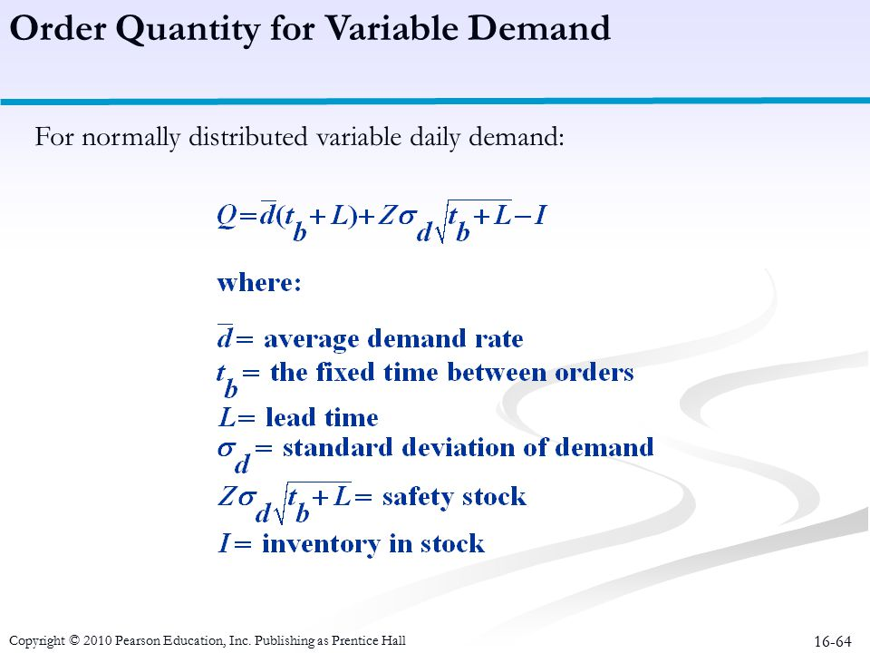 16-64 For normally distributed variable daily demand: Order Quantity for Variable Demand Copyright © 2010 Pearson Education, Inc. Publishing as Prenti