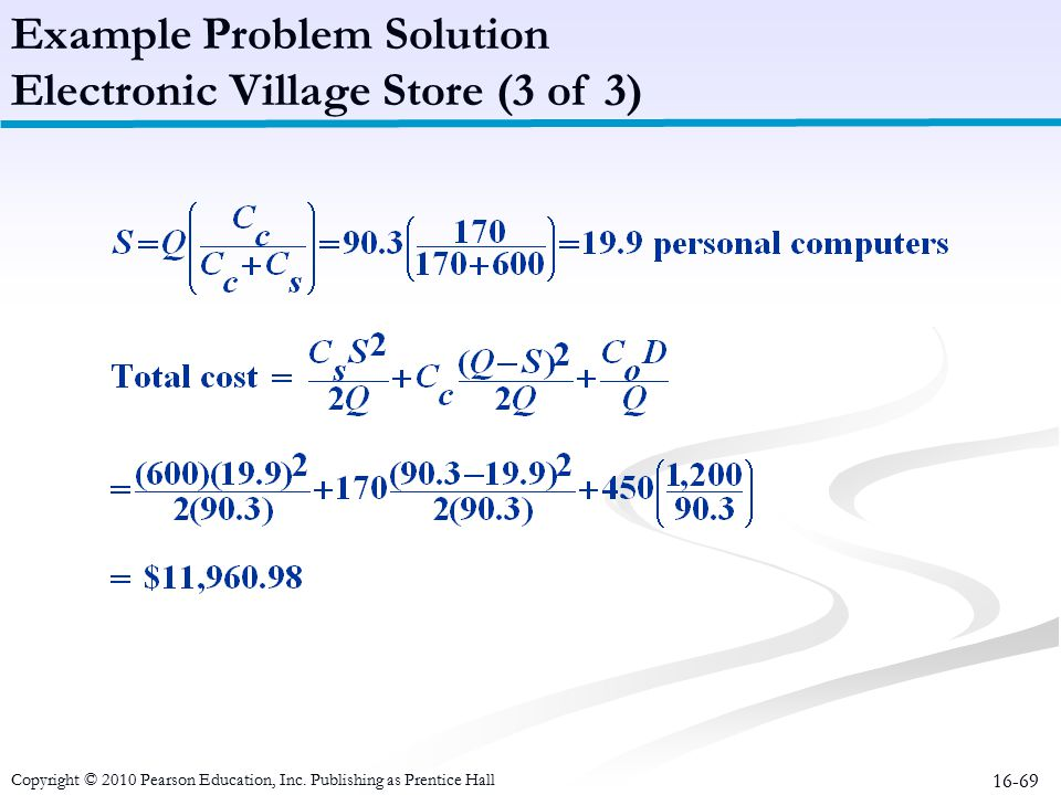 16-69 Example Problem Solution Electronic Village Store (3 of 3) Copyright © 2010 Pearson Education, Inc. Publishing as Prentice Hall