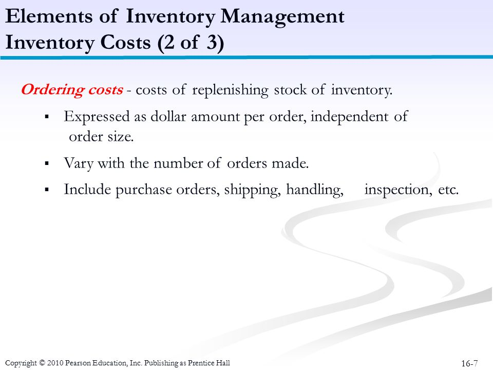 16-7 Ordering costs - costs of replenishing stock of inventory.  Expressed as dollar amount per order, independent of order size.  Vary with the num