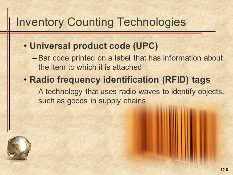 Inventory Counting Technologies Universal product code (UPC) –Bar code printed on a label that has information about the item to which it is attached