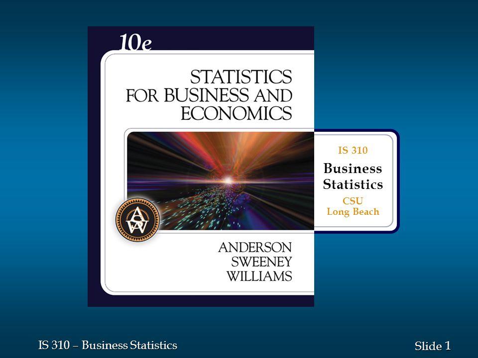 1 1 Slide IS 310 – Business Statistics IS 310 Business Statistics CSU Long Beach