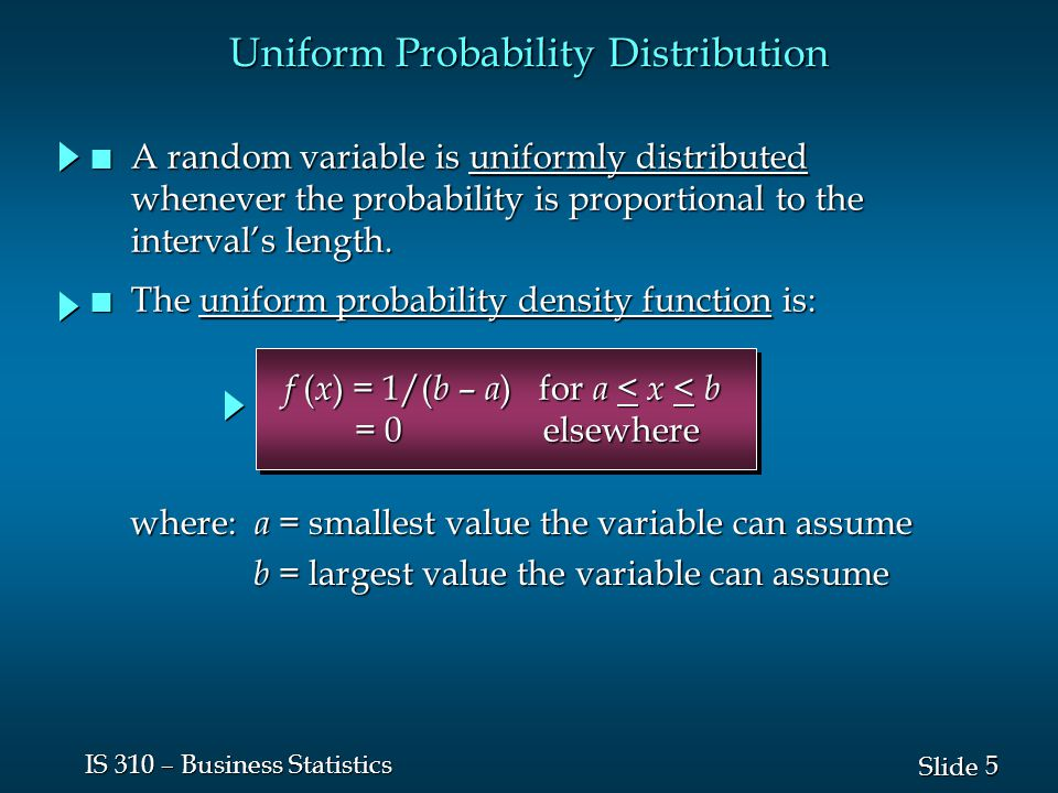 6 6 Slide IS 310 – Business Statistics Var( x ) = ( b - a ) 2 /12 E( x ) = ( a + b )/2 Uniform Probability Distribution n Expected Value of x n Variance of x