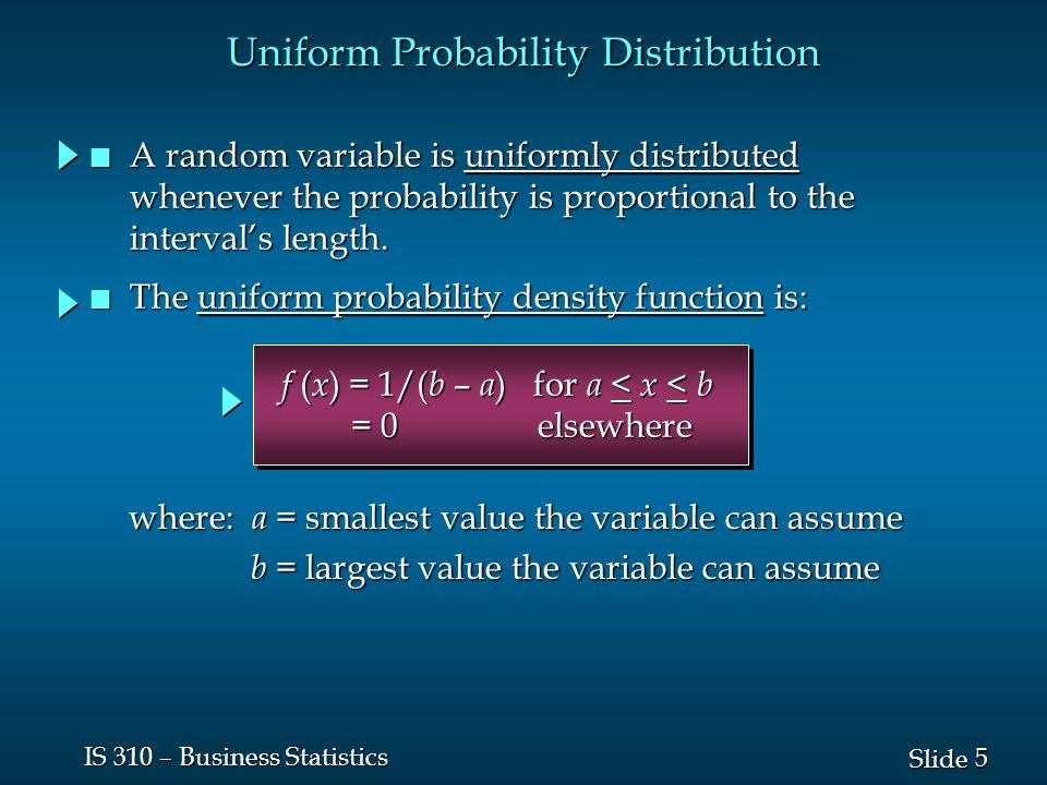 16 Slide IS 310 – Business Statistics The distribution is symmetric; its skewness The distribution is symmetric; its skewness measure is zero.