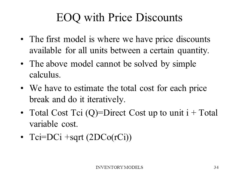 INVENTORY MODELS34 EOQ with Price Discounts The first model is where we have price discounts available for all units between a certain quantity. The a
