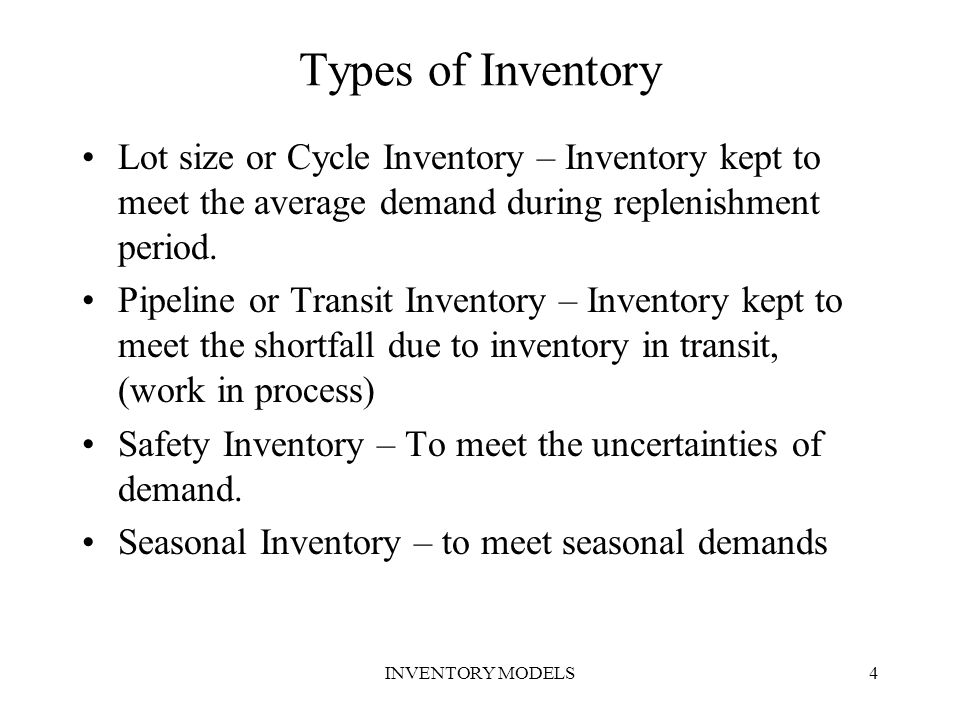 INVENTORY MODELS45 Reorder Point - When the quantity on hand of an item drops to this amount, the item is reordered Safety Stock - Stock that is held in excess of expected demand due to variable demand rate and/or lead time.