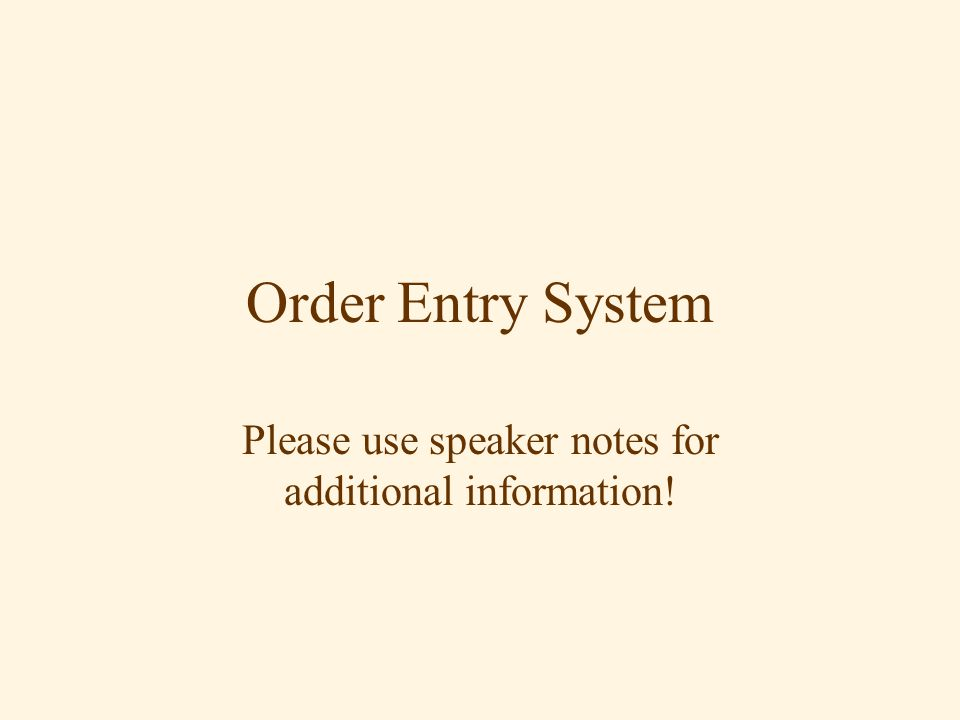 Order Entry System Please use speaker notes for additional information!
