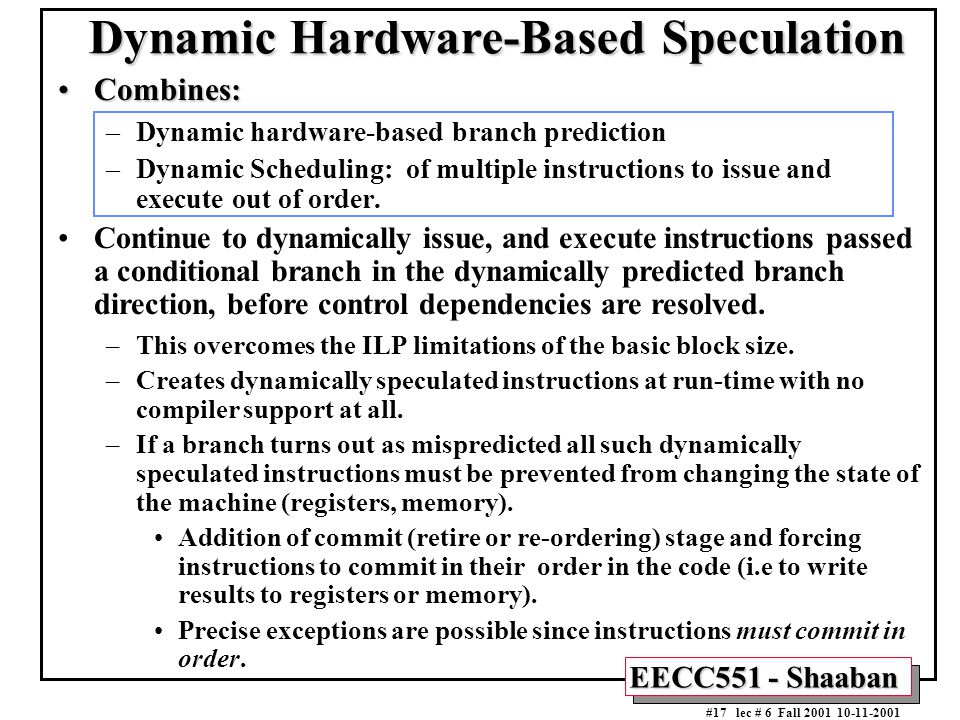 EECC551 - Shaaban #17 lec # 6 Fall 2001 10-11-2001 Dynamic Hardware-Based Speculation Combines:Combines: –Dynamic hardware-based branch prediction –Dy