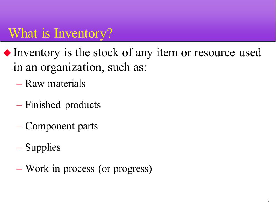 3 Why Carry Inventory.(Pros) 1. To maintain independence of operations 2.