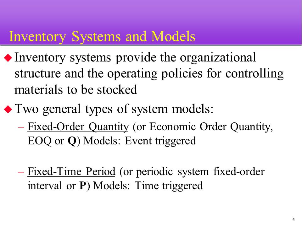 7 Comparison of Q and P Inventory Systems Feature Order quantity When to order Recordkeeping Inventory size Labor to maintain Types of items Fixed-Order Quantity (Q) Constant: same amount order- ed each time.