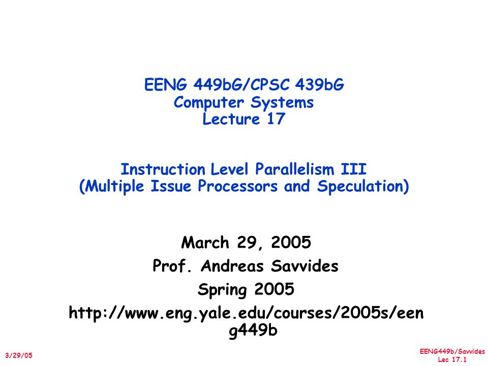 EENG449b/Savvides Lec 17.22 3/29/05 More Realistic HW: Branch Impact Figure 3.38, Page 300 Change from Infinite window to examine to 2000 and maximum issue of 64 instructions per clock cycle ProfileBHT (512)TournamentPerfect No prediction FP: 15 - 45 Integer: 6 - 12 IPC