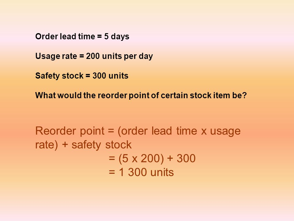 Order lead time = 5 days Usage rate = 200 units per day Safety stock = 300 units What would the reorder point of certain stock item be.
