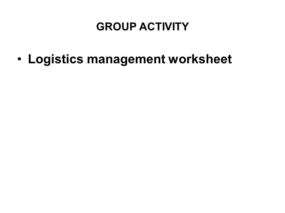 GROUP ACTIVITY Logistics management worksheet