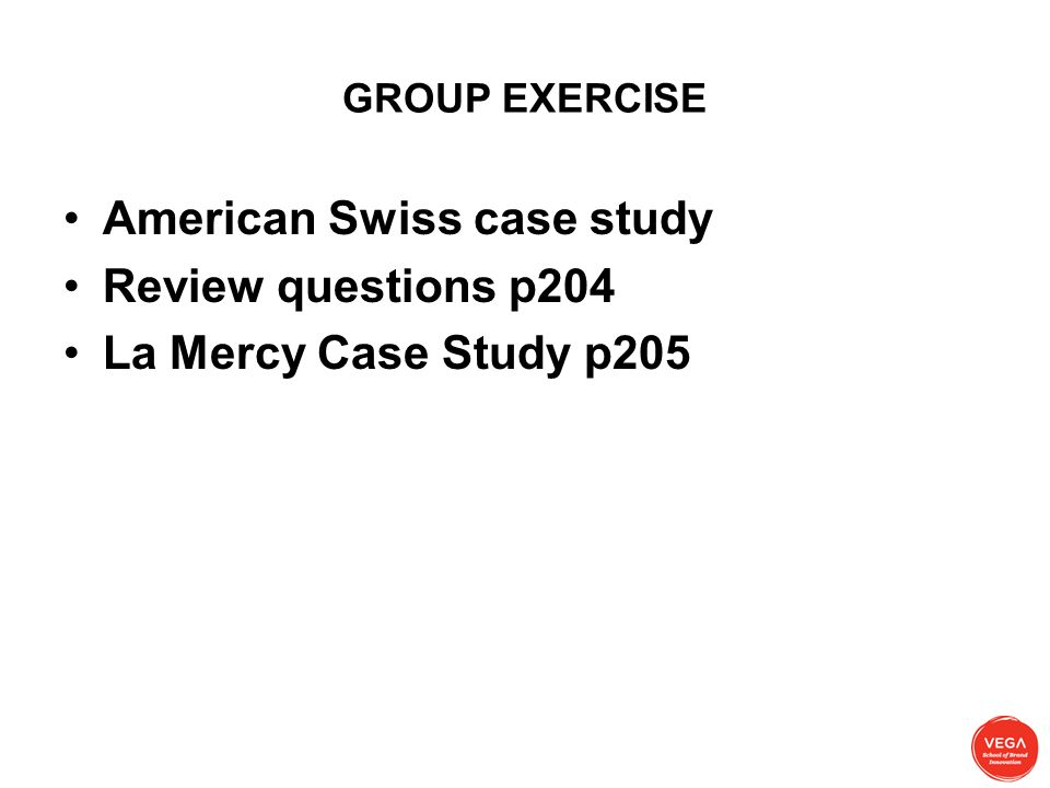 GROUP EXERCISE American Swiss case study Review questions p204 La Mercy Case Study p205