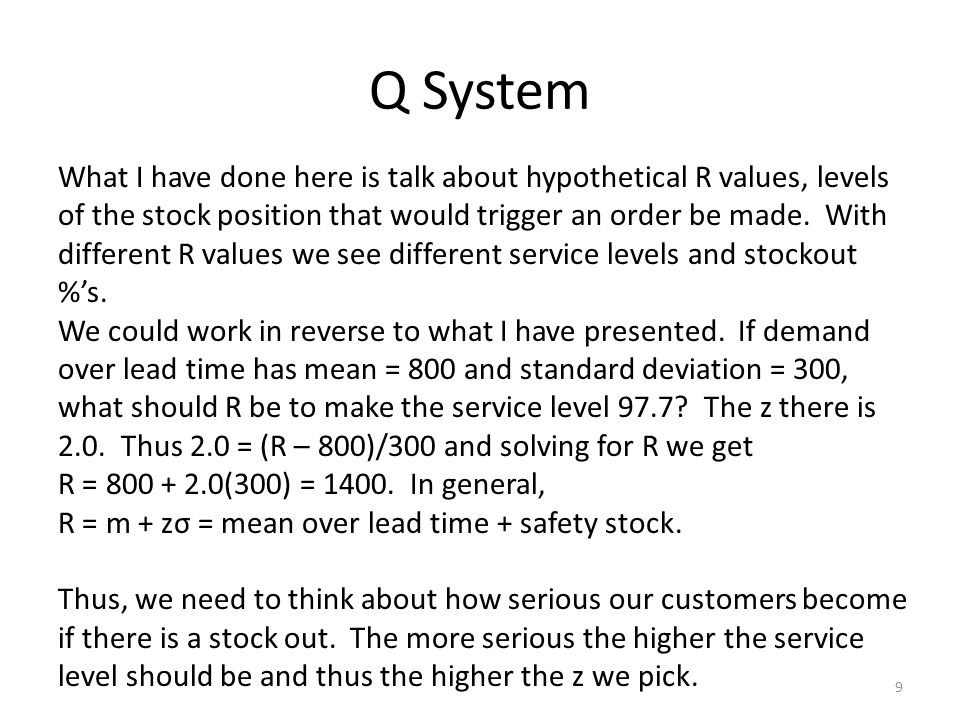 Q System 9 What I have done here is talk about hypothetical R values, levels of the stock position that would trigger an order be made.