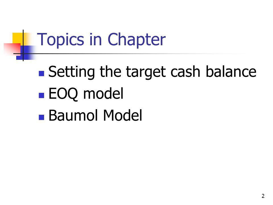 2 Topics in Chapter Setting the target cash balance EOQ model Baumol Model