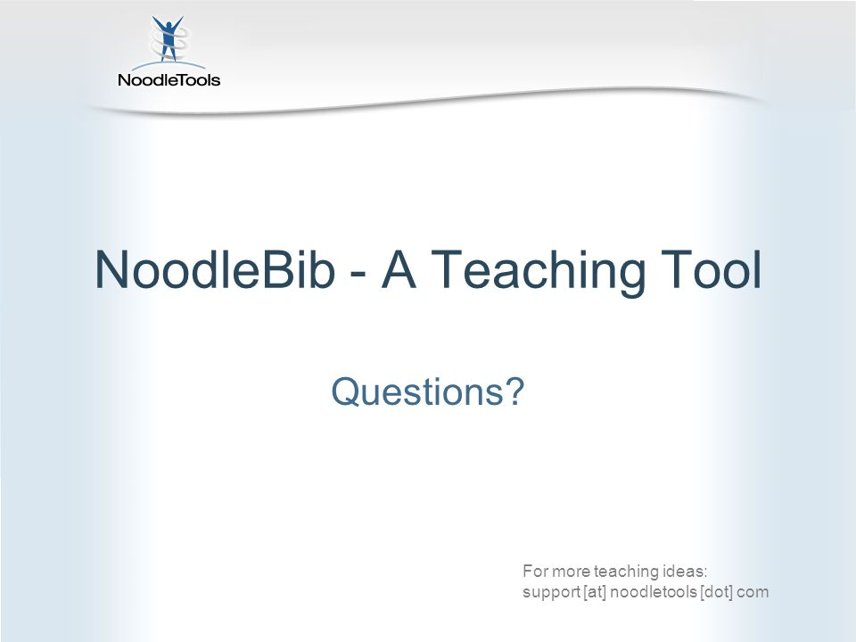 NoodleBib - A Teaching Tool Questions? For more teaching ideas: support [at] noodletools [dot] com