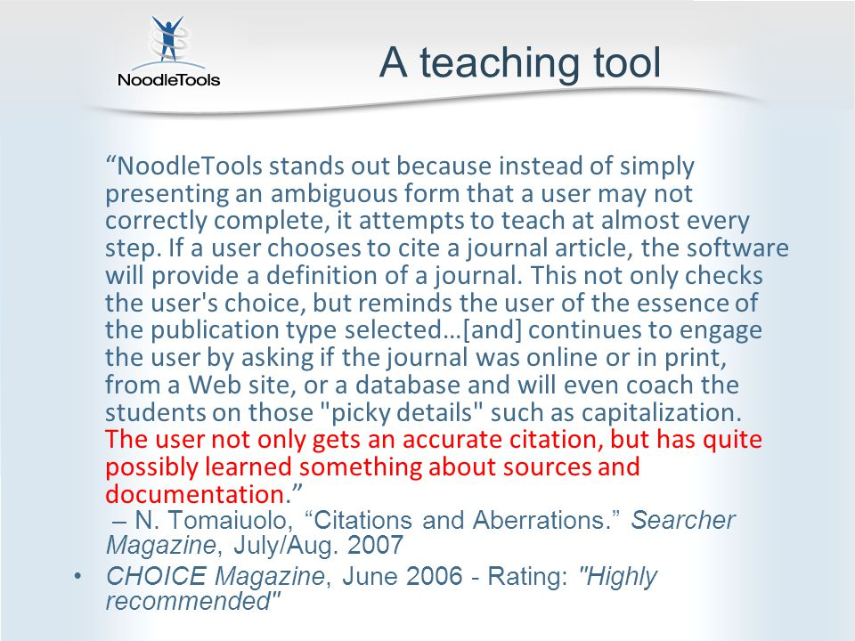 A teaching tool NoodleTools stands out because instead of simply presenting an ambiguous form that a user may not correctly complete, it attempts to teach at almost every step.