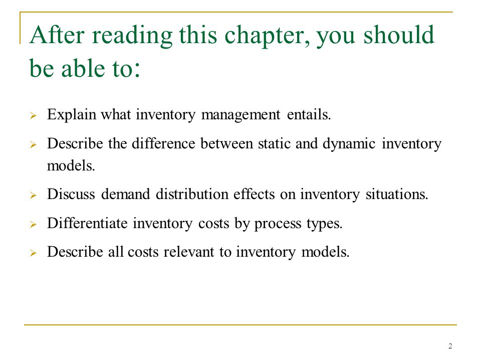 After reading this chapter, you should be able to (continued):  Discuss the use of economic order quantity (EOQ) models.