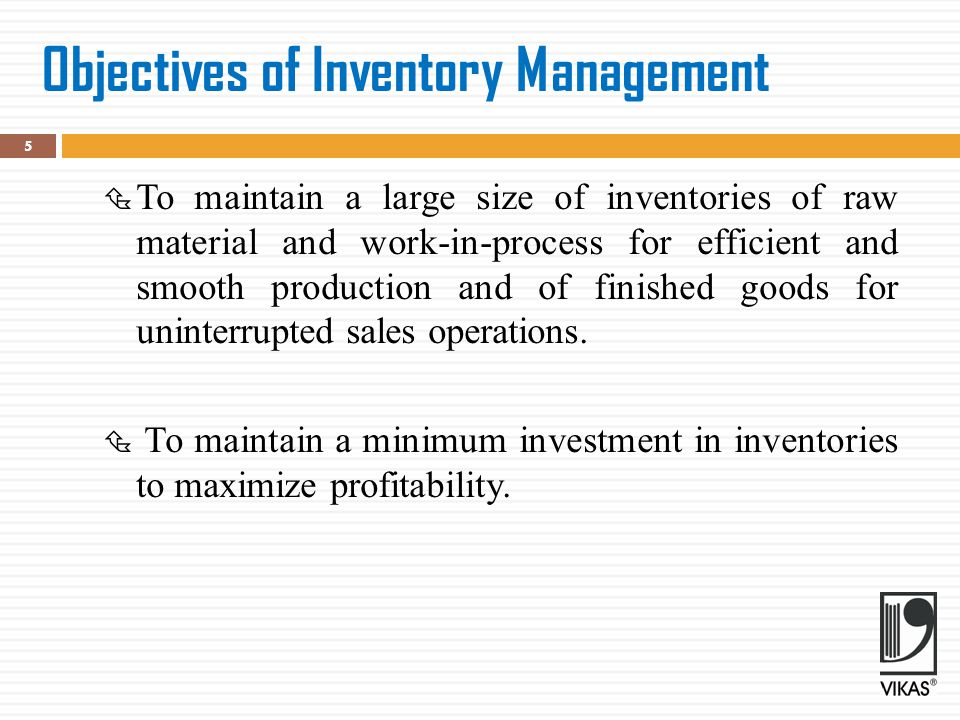 Objectives of Inventory Management  To maintain a large size of inventories of raw material and work-in-process for efficient and smooth production a