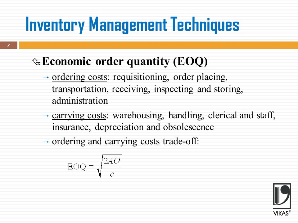 Inventory Management Techniques  Economic order quantity (EOQ)  ordering costs: requisitioning, order placing, transportation, receiving, inspecting
