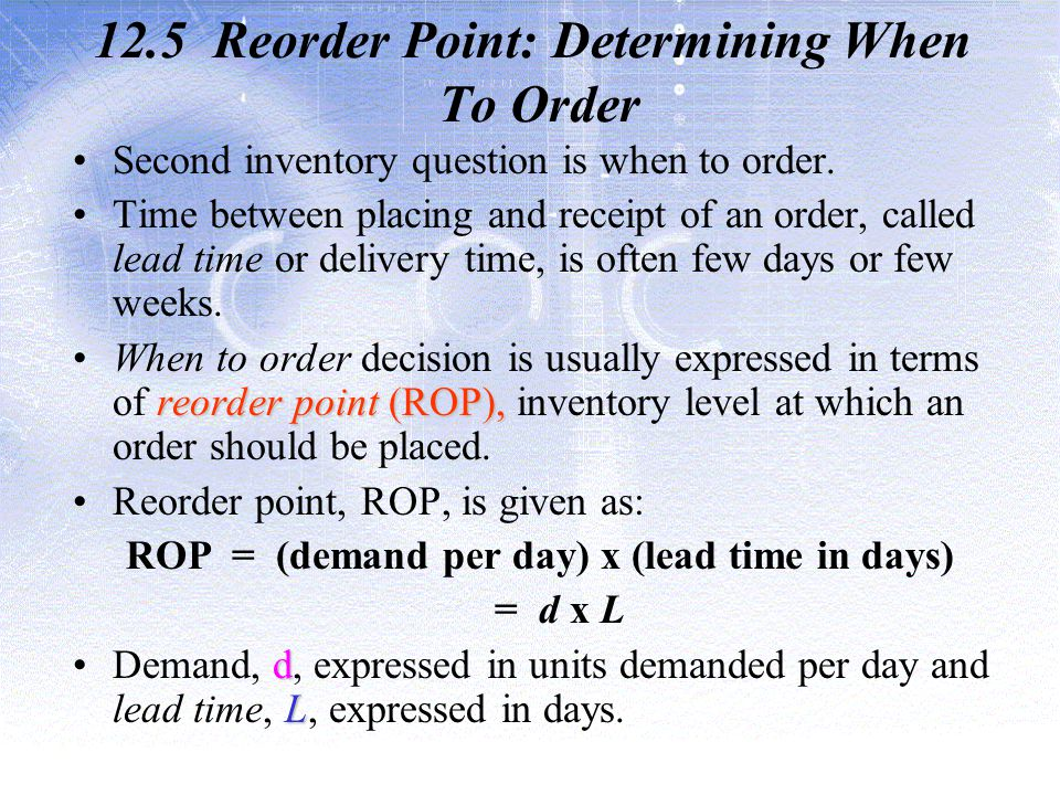 12.5 Reorder Point: Determining When To Order Second inventory question is when to order.