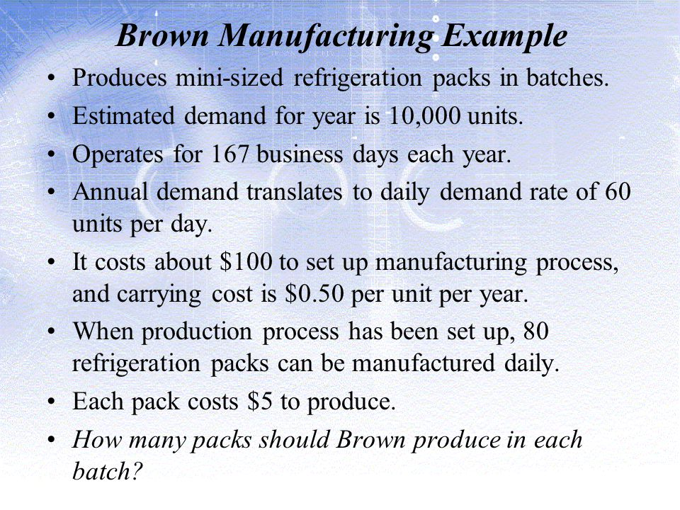 Brown Manufacturing Example Produces mini-sized refrigeration packs in batches.