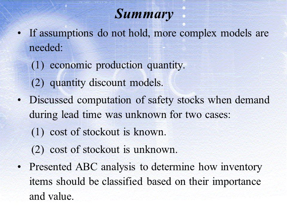 Summary If assumptions do not hold, more complex models are needed: (1) economic production quantity.