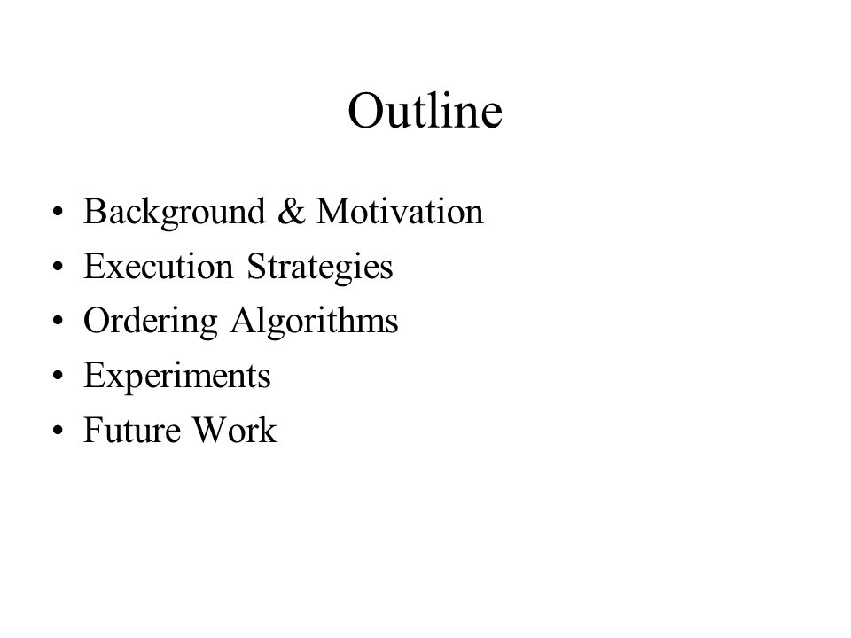 Outline Background & Motivation Execution Strategies Ordering Algorithms Experiments Future Work
